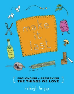 Make It Last: Prolonging & Preserving the Things We Love (Paperback)