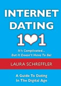 Internet Dating 101: It's Complicated.... But It Doesn't Have to Be!: A Guide To Dating In The Digital Age (Paperback)