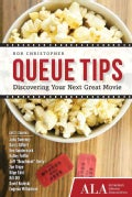 Queue Tips: Discovering Your Next Great Movie (Paperback)