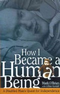 How I Became a Human Being: A Disabled Man's Quest for Independence (Paperback)
