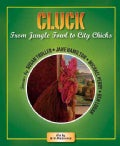 Cluck: From Jungle Fowl to City Chicks (Paperback)