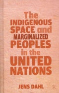 The Indigenous Space and Marginalized Peoples in the United Nations (Hardcover)