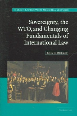 Sovereignty, the WTO And Changing Fundamentals of International Law (Hardcover)