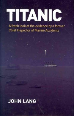 Titanic: A Fresh Look at the Evidence by a Former Chief Inspector of Marine Accidents (Hardcover)