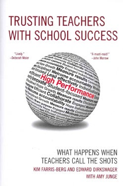 Trusting Teachers With School Success: What Happens When Teachers Call the Shots (Paperback)