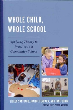 Whole Child, Whole School: Applying Theory to Practice in a Community School (Hardcover)