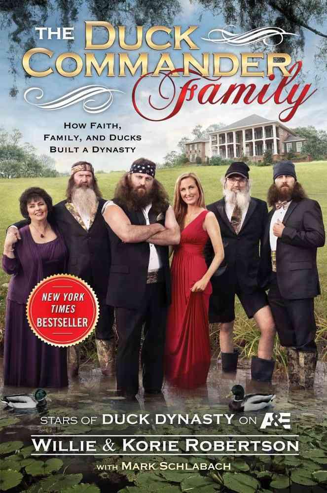 The Duck Commander Family: How Faith, Family, and Ducks Created a Dynasty (Hardcover)