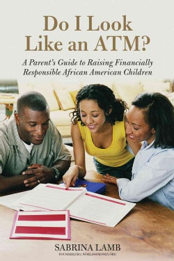 Do I Look Like an ATM?: A Parent's Guide to Raising Financially Responsible African American Children (Paperback)