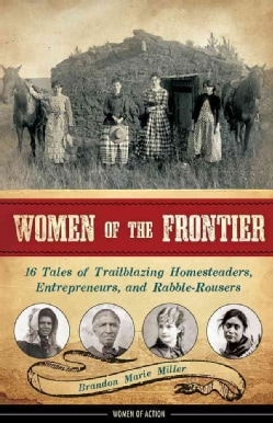 Women of the Frontier: 16 Tales of Trailblazing Homesteaders, Entrepreneurs, and Rabble-Rousers (Hardcover)