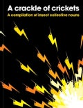 A Crackle of Crickets: A Compilation of Insect Collective Nouns (Paperback)