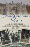 Sandringham Days: The Domestic Life of the Royal Family in Norfolk, 1862-1952 (Paperback)