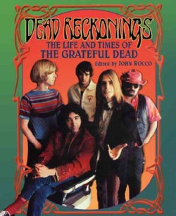Dead Reckonings: The Life and Times of the Grateful Dead (Paperback)