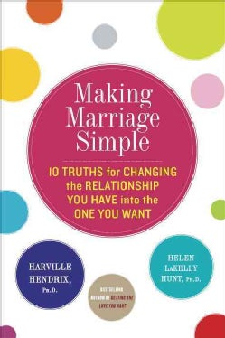 Making Marriage Simple: 10 Truths for Changing the Relationship You Have into the One You Want (Hardcover)