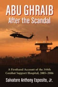 Abu Ghraib After the Scandal: A Firsthand Account of the 344th Combat Support Hospital, 2005-2006 (Paperback)