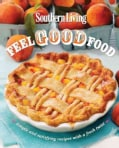 Southern Living Feel Good Food: Simple and Satisfying Recipes With a Fresh Twist (Paperback)