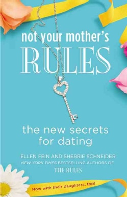 Not Your Mother's Rules: The New Secrets for Dating (Paperback)