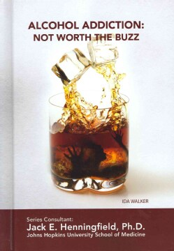 Alcohol Addiction: Not Worth the Buzz (Hardcover)