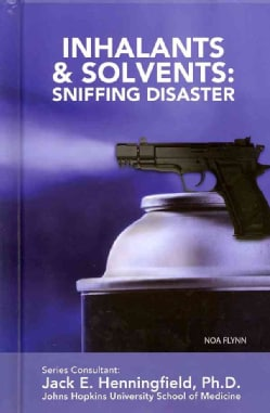 Inhalants and Solvents: Sniffing Disaster (Hardcover)