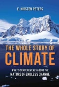 The Whole Story of Climate: What Science Reveals About the Nature of Endless Change (Hardcover)