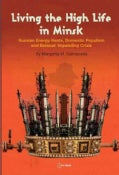 Living the High Life in Minsk: Russian Energy Rents, Domestic Populism and Belerus' Impending Crisis (Hardcover)
