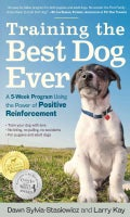 Training the Best Dog Ever: A 5-Week Program Using the Power of Positive Reinforcement (Paperback)