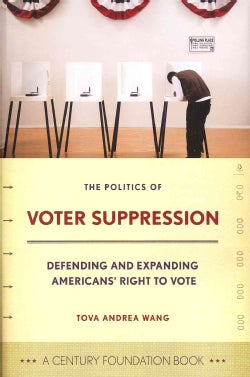 The Politics of Voter Suppression: Defending and Expanding Americans' Right to Vote (Hardcover)