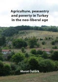 Agriculture, Peasantry and Poverty in Turkey in the Neo-Liberal Age (Paperback)