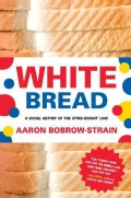 White Bread: A Social History of the Store-Bought Loaf (Paperback)