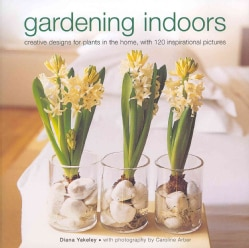 Gardening Indoors: creative designs for plants in the home, with 120 inspirational pictures (Hardcover)