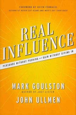 Real Influence: Persuade without Pushing and Gain without Giving In (Hardcover)