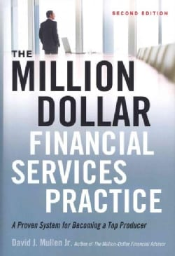 The Million-Dollar Financial Services Practice: A Proven System for Becoming a Top Producer (Hardcover)