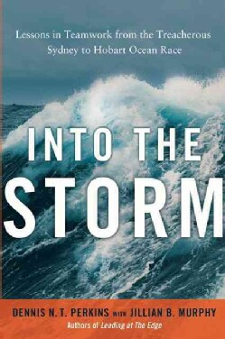 Into The Storm: Lessons in Teamwork from the Treacherous Sydney to Hobart Ocean Race (Hardcover)