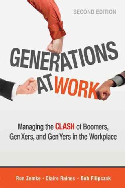 Generations at Work: Managing the Clash of Boomers, Gen Xers, and Gen Yers in the Workplace (Paperback)