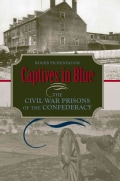 Captives in Blue: The Civil War Prisons of the Confederacy (Hardcover)