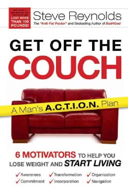 Get Off the Couch: 6 Motivators to Help You Lose Weight and Start Living: A Man's A.C.T.I.O.N. Plan (Hardcover)
