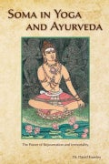 Soma in Yoga and Ayurveda: The Power of Rejuvenation and Immortality (Paperback)