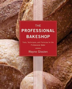 The Professional Bakeshop: Tools, Techniques, and Formulas for the Professional Baker (Hardcover)