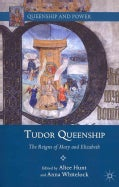 Tudor Queenship: The Reigns of Mary and Elizabeth (Paperback)