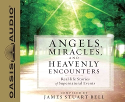 Angels, Miracles, and Heavenly Encounters: Real-life Stories of Supernatural Events (CD-Audio)