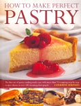 How to Make Perfect Pastry: The Fine Art of Pastry-Making Made Easy With More Than 75 Tempting Step-by-Step Recip... (Paperback)