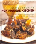 Recipes from My Portuguese Kitchen: 65 Authentic Recipes from Portugal, Shown in over 260 Photographs (Hardcover)