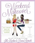 The Weekend Makeover: Get a Brand New Life by Monday Morning (Hardcover)