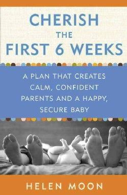 Cherish the First Six Weeks: A Plan That Creates Calm, Confident Parents and a Happy, Secure Baby (Paperback)