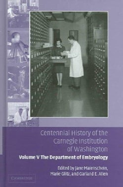 Centennial History of the Carnegie Institution of Washington: The Department of Embryology (Hardcover)