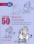 Draw 50 Magical Creatures: The Step-by-Step Way to Draw Unicorns, Elves, Cherubs, Trolls, and Many More... (Paperback)