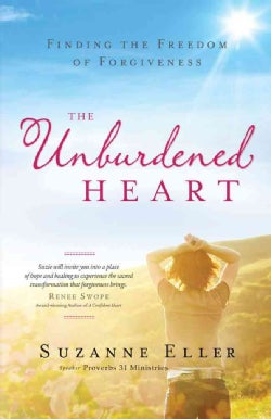 The Unburdened Heart: Finding the Freedom of Forgiveness (Paperback)