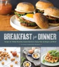 Breakfast for Dinner: Recipes for Frittata Florentine, Huevos Rancheros, Sunny-Side-Up Burgers, and More! (Hardcover)