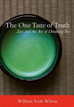 The One Taste of Truth: Zen and the Art of Drinking Tea (Paperback)
