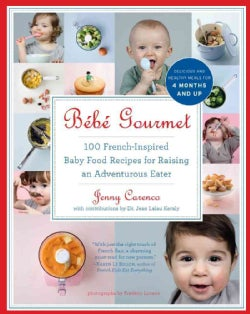 Bebe gourmet: 100 French-Inspired Baby Food Recipes for Raising an Adventurous Eater (Paperback)