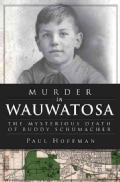 Murder in Wauwatosa: The Mysterious Death of Buddy Schumacher (Paperback)